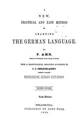 A New Practical and Easy Method of Learning the German Language: With a Pronunciation, Arranged According to J.C. Oehlschlager's Recently Published Pronouncing German Dictionary. Second Course