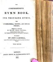 The Comprehensive Hymn Book; or, one thousand hymns selected and original, for congregational ... and private worship; being an extension of the compilation of ... G. W. ... by John Campbell, etc
