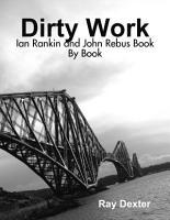 Dirty Work  Ian Rankin and John Rebus Book By Book PDF