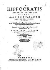 In Hippocratis librum de vulneribus capitis, Gabrielis Falloppii medici clarissimi expositio. ... Petri Angeli Agathi opera, atque diligentia edita, ... - Venetiis apud Lucam Bertellum, 1566