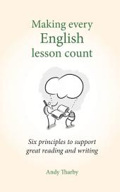 Making every English lesson count: Six principles for supporting great reading and writing