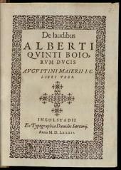 De laudibus Alberti Quinti Boiorum Ducis Augustini Maierii libri tres
