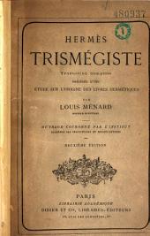 Hermès Trismégiste: traduction complète, précédée d'une étude sur l'origine des livres hermétiques