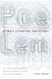 Between Literature and Science: Poe, Lem and Explorations in Aesthetics, Cognitive Science, and Literary Knowledge
