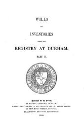 Wills and Inventories from the Registry at Durham [by William Greenwell]: Part 2