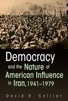 Democracy and the Nature of American Influence in Iran  1941 1979 PDF