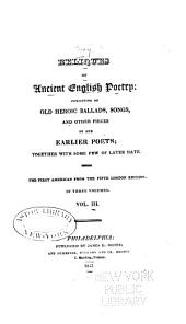 Reliques of Ancient English Poetry: Consisting of Old Heroic Ballads, Songs, and Other Pieces of Our Earlier Poets; Together with Some Few of Later Date, Volume 3