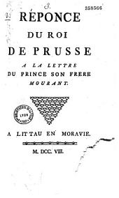 Réponce du roi de Prusse à la Lettre du prince, son frère, mourant [par F.- A. Chevrier]