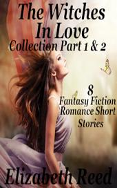 The Witches in Love Collection Part 1 & 2 8 Fantasy Fiction Romance Short Stories.