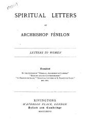 The Spiritual Letters of Archbishop Fénelon: Letters to Women
