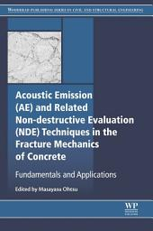Acoustic Emission and Related Non-destructive Evaluation Techniques in the Fracture Mechanics of Concrete: Fundamentals and Applications
