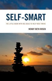 Self-Smart: The Little Book with Big Ideas to Help Kids Thrive