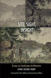 Site, Sight, Insight: Essays on Landscape Architecture