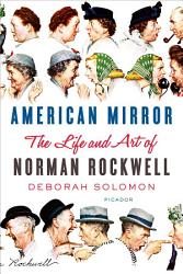American Mirror The Life And Art Of Norman Rockwell Book PDF