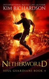 Netherworld, Soul Guardians Book 4: Book 4