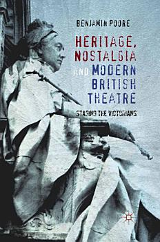 Heritage  Nostalgia and Modern British Theatre PDF