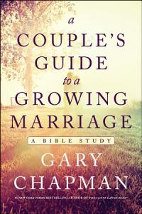 A Couple s Guide to a Growing Marriage Book