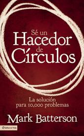 Sé un hacedor de círculos: La solución a 10,000 problemas