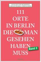 111 Orte in Berlin  die man gesehen haben muss Band 2 PDF
