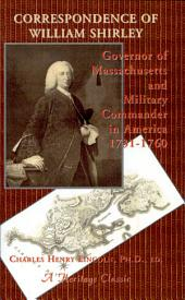 Correspondence of William Shirley, Governor of Massachusetts and Military Commander of America, 1731-1760
