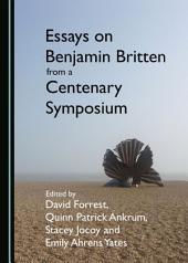Essays on Benjamin Britten from a Centenary Symposium