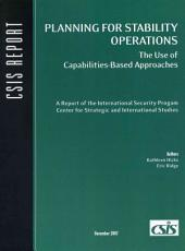 Planning for Stability Operations: The Use of Capabilities-based Approaches : a Report of the International Security Prog[r]am, Center for Strategic and International Studies