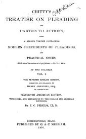 Chitty's Treatise on Pleading and Parties to Actions: With a Second Volume Containing Modern Precedents of Pleadings, and Practical Notes ...