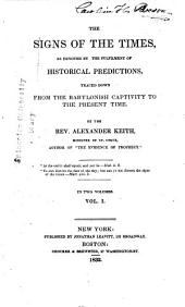 The Signs of the Times: As Denoted by the Fulfilment of Historical Predictions : Traced Down from the Babylonish Captivity to the Present Time, Volume 1