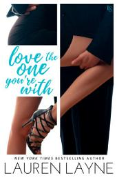 Love the One You're With: A Sex, Love & Stiletto Novel