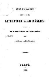 Kurs drugoletni (1841-1842): literatury sławiańskiej wykładanéj w Kollegium francuzkiém