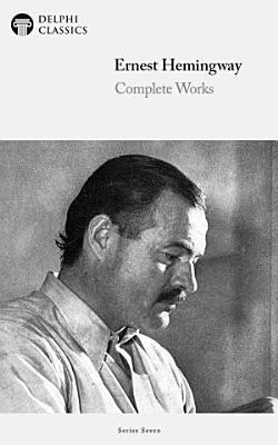 Delphi Complete Works of Ernest Hemingway (Illustrated)
