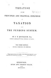 A Treatise on the Principles and Practical Influence: Of Taxation and the Funding System