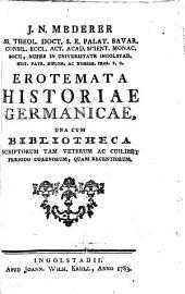 Erotemata historiae Germanicae: una cum bibliotheca scriptorum tam veterum ac cuilibet periodo coaevorum, quam recentiorum