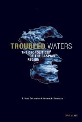 Troubled Waters: The Geopolitics of the Caspian Region