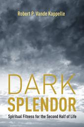 Dark Splendor: Spiritual Fitness for the Second Half of Life