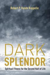 Dark Splendor: Spiritual Fitness for the Second Half of Life
