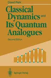 Classical Dynamics and Its Quantum Analogues: Edition 2