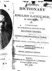 Johnsons̓ Dictionary of the English Language, in Miniature: To which are Added, an Alphabetical Account of the Heathen Deities, and a Copious Chronological Table of Remarkable Events, Discoveries and Inventions