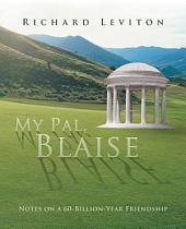 My Pal, Blaise: Notes on a 60-Billion-Year Friendship