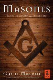 Masones: Todos sus secretos al descubierto