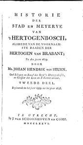 Historie der stad en meyerye van 's Hertogenbosch alsmede van de voornaamste daaden der hertogen van Brabant: Volume 2