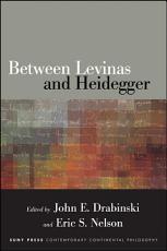 Between Levinas and Heidegger PDF