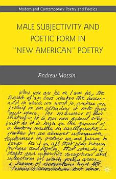 Male Subjectivity and Poetic Form in  New American  Poetry PDF