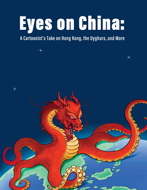Eyes on China  A Cartoonist   s Take on Hong Kong  the Uyghurs  and More PDF