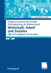 Wirtschaft, Arbeit und Soziales: Fälle und Aufgaben mit Lösungen, Ausgabe 2