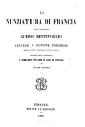 La nunziatura di Francia del cardinale Guido Bentivoglio: lettere a Scipione Borghese, cardinal nipote e segretario di stato di Paolo V.