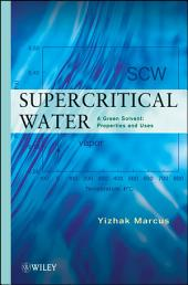 Supercritical Water: A Green Solvent: Properties and Uses, Edition 2