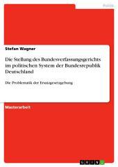 Die Stellung des Bundesverfassungsgerichts im politischen System der Bundesrepublik Deutschland: Die Problematik der Ersatzgesetzgebung