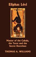 Eliphas Levi  Master of the Cabala  the Tarot and the Secret Doctrines PDF