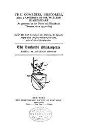 The Comedies, Histories, and Tragedies of Mr. William Shakespeare as Presented at the Globe and Blackfriars Theatres, Circa 1591-1623: Being the Text Furnished the Players, in Parallel Pages with the First Revised Folio Text, with Critical Introductions, Volume 16